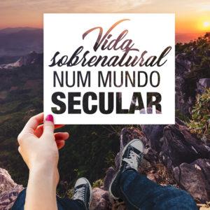 Vida sobrenatural num mundo secular