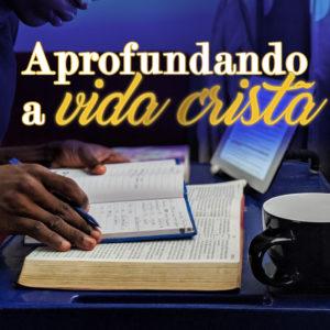 Aprofundando a vida cristã